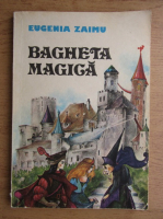 Anticariat: Eugenia Zaimu - Bagheta magica