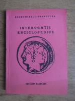 Eugeniu Belu Frangulea - Interogatii enciclopedice (volumul 1)