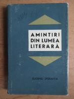 Anticariat: Eugeniu Sperantia - Amintiri din lumea literala