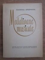 Anticariat: Eugeniu Sperantia - Medalioane muzicale