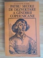 Anticariat: Eugeniusz Rybka - Patru secole de dezvoltare a gandirii copernicane