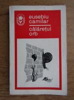 Anticariat: Eusebiu Camilar - Calaretul orb