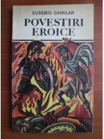 Eusebiu Camilar - Povestiri eroice
