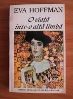 Anticariat: Eva Hoffman - O viata intr-o alta limba