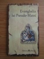 Anticariat: Evanghelia lui Pseudo-Matei