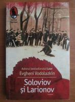 Evgheni Vodolazkin - Soloviov si Larionov