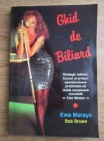 Ewa Mataya - Ghid de Biliard. Strategii, tehnici, trucuri si lovituri spectaculoase prezentate de dubla campioana mondiala Ewa Mataya