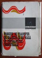 Anticariat: F. Chiriac - Procese de transfer de caldura si de masa in instalatiile industriale