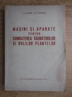 F. E. Pusin - Masini si aparate pentru combaterea daunatorilor si bolilor plantelor
