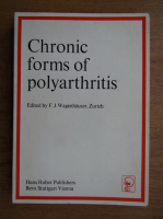 Anticariat: F. J. Wagenhauser - Chronic forms of polyarthritis