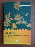 Anticariat: Farrell Silverberg - Fa saltul! Cum sa spargi tiparele care te impiedica sa te dezvolti