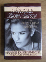 Anticariat: Faye D. Resnick - Nicole Brown Simpson. The private diary of a life interrupted