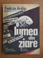 Felicia Antip - Lumea din ziare