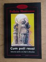 Anticariat: Felicia Munteanu - Cum poti reusi