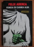 Anticariat: Felix Aderca - Femeia cu carnea alba
