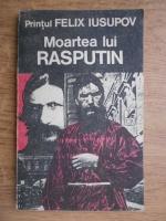 Felix Iusupov - Moartea lui Rasputin