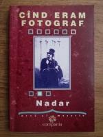 Felix Nadar - Cand eram fotograf