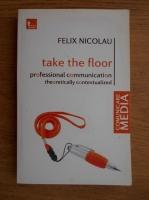 Felix Nicolau - Take the floor. Professional communication theoretically contextualized