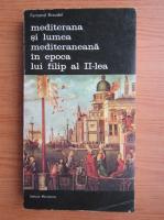 Fernand Braudel - Mediterana si lumea mediteraneana in epoca lui Filip al II-lea (volumul 2)