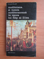 Anticariat: Fernand Braudel - Mediterana si lumea mediteraneana in epoca lui Filip al II-lea (volumul 2)