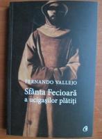 Anticariat: Fernando Vallejo - Sfanta Fecioara a ucigasilor platiti