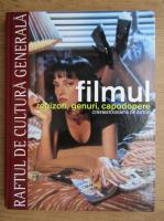 Filmul. Regizori, genuri, capodopere. Cinematografia de autor, volumul 3 (Raftul de Cultura Generala, volumul 15)