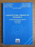 Filofteia Grama, Pletea Mioara, Spanu Cristina - Ghid pentru proiecte tematice. Activitati integrate pentru prescolari, 3-5 ani