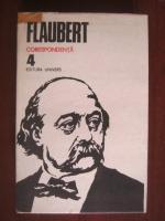 Flaubert - Opere, volumul 4. Corespondenta