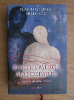 Anticariat: Flaviu George Predescu - Poetul merge mai departe, eseuri despre iubire