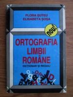 Flora Suteu, Elisabeta Sosa - Ortografia limbii romane, dictionar si reguli