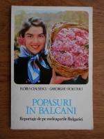 Anticariat: Florea Ceausescu - Popasuri in Balcani. Reportaje de pe meleagurile Bulgariei