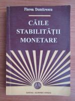 Anticariat: Florea Dumitrescu - Caile stabilitatii monetare