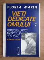 Florea Marin - Vieti dedicate omului (volumul 7)