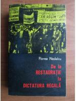 Florea Nedelcu - De la restauratie la dictatura regala