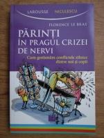 Anticariat: Florence Le Bras - Parinti in pragul criezei de nervi. Cum gestionam conflictele dintre noi si copii