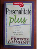 Anticariat: Florence Littauer - Personalitate plus. Cum sa-i intelegi pe ceilalti, intelegandu-te pe tine insuti