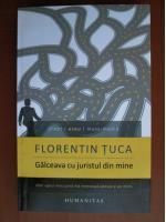 Anticariat: Florentin Tuca - Galceava cu juristul din mine