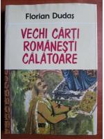 Florian Dudas - Vechi carti romanesti calatoare