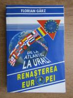 Florian Garz - Renasterea Europei. De la Atlantic la Urali