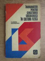 Florian Georgescu - Indrumar pentru cercetarea sociologica in cultura fizica