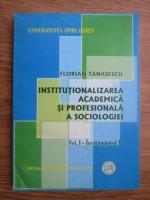 Anticariat: Florian Tanasescu - Institutionalizarea academica si profesionala a sociologiei (vol. 1 - Invatamantul I)