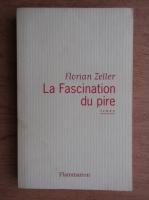 Anticariat: Florian Zeller - La fascination du pire