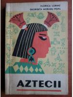 Anticariat: Florica Lorint - Aztecii