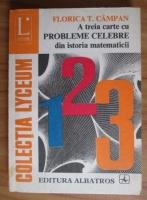 Anticariat: Florica T. Campan - A treia carte cu probleme celebre din istoria matematicii