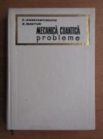 Anticariat: Florin Constantinescu - Mecanica cuantica. Probleme