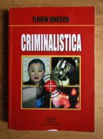 Anticariat: Florin Ionescu - Criminalistica (volumul 1)