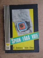 Anticariat: Florin Ionescu, Ioan Dinu - Spion fara voie