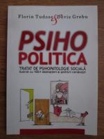 Florin Tudose, Devis Grebu - Psihopolitica, tratat de psihopatologie sociala ilustrat cu 100+1 dalmatieni ai politicii romanesti
