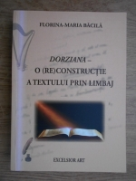 Anticariat: Florina-Maria Bacila - Dorziana - O (re)constructie a textului prin limbaj