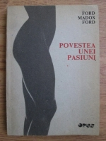 Ford Madox Ford - Povestea unei pasiuni